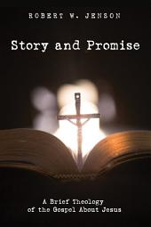 Story and Promise: A Brief Theology of the Gospel About Jesus
