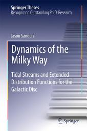 Dynamics of the Milky Way: Tidal Streams and Extended Distribution Functions for the Galactic Disc
