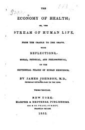 The Economy of Health: Or, The Stream of Human Life, from the Cradle to the Grave. With Reflections, Moral, Physical, and Philosophical, on the Septennial Phases of Human Existence
