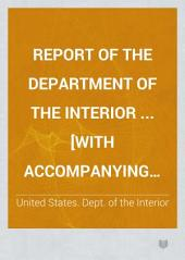 Report of the Department of the Interior ... [with Accompanying Documents].: Volume 1