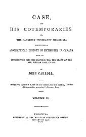 Case and His Contempories: Or, The Canadian Itinerant's Memorial: Constituting a Biographical History of Methodism in Canada, from Its Introduction Into the Province, Till the Death of the Rev. Wm. Case in 1855, Volume 2