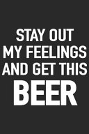 Stay Out My Feelings and Get This Beer