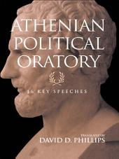 Athenian Political Oratory: Sixteen Key Speeches
