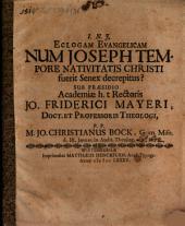 Ecloga evangelica Num Joseph tempore nativitatis Christi fuerit senex decrepitus?