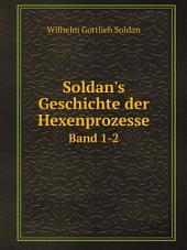 Soldan's Geschichte der Hexenprozesse: Band 1