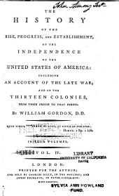 The History of the Rise, Progress, and Establishment, of the Independence of the United States of America: Including an Account of the Late War; and of the Thirteen Colonies, from Their Origin to that Period, Volume 4