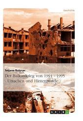Der Balkankrieg von 1991 - 1995 - Ursachen und Hintergründe
