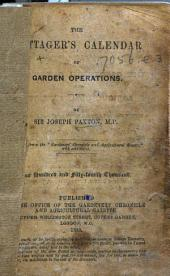 "The Cottager's Calendar of Garden Operations ... Reprinted from the ""Gardeners' Chronicle and Agricultural Gazette,"" with Additions, Etc"