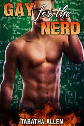 Gay For The Nerd (Jock and Geek Erotica): Straight Men Turned Gay