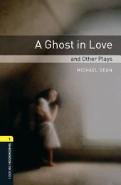 A Ghost in Love and Other Plays Level 1 Oxford Bookworms Library: Edition 3