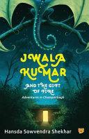 Jwala Kumar and the Gift of Fire