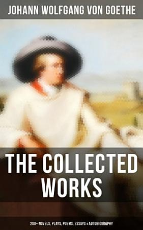 The Collected Works  200  Novels  Plays  Poems  Essays   Autobiography PDF