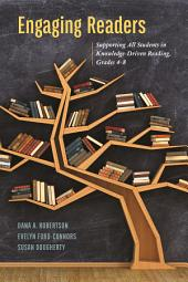 Engaging Readers: Supporting All Students in Knowledge-Driven Reading, Grades 4-8