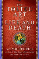 The Toltec Art of Life and Death