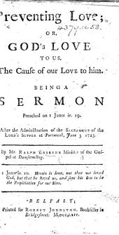 Preventing Love: or, God's love to us, the cause of our love to Him. Being a sermon, preached on 1 John iv. 19, etc