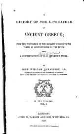 A History of the Literature of Ancient Greece: From the Foundation of the Socratic Schools to the Taking of Constantinople by the Turks. Being a Continuation of K. O. Müller's Work, Volume 1