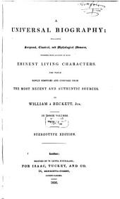 A Universal Biography: Including Scriptural, Classical and Mytological Memoirs, Together with Accounts of Many Eminent Living Characters : the Whole Newly Compiled and Composed from the Most Recent and Authentic Sources ; in Three Volumes, Volume 1