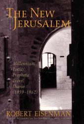 The New Jerusalem: A Millennium Poetic / Prophetic Travel Diario, 1959-62