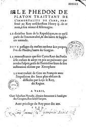 Le Phedon de Platon, traittant de l'immortalite de l'ame, presenté au roy treschrestien Henry ij. de ce nom, à son retour d'Allemagne. Le dixiesme liure de la Republique, en ce qu'il parle de l'immortalité, & des loiers & supplices eternelz. Deux passages du mesme autheur a ce propos, l'vn du Phedre, l'autre du Gorgias. La remonstrance que feit Cyrus roy des Perses à ses enfans & amys vn peu au parauant que rendre l'esprit, prise de l'huitiesme liure de son institution escritte par Xenophon : le tout traduit de Grec en François auec l'exposition des lieux plus obscurs & difficiles par Loys le Roy, dit Regius