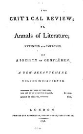 The Critical Review: Or, Annals of Literature: Volume 16