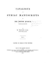 Catalogue of the Syriac Manuscripts in the British Museum Acquired Since the Year 1838: Part 1