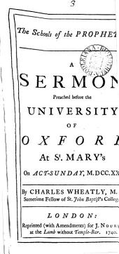 The Schools of the Prophets: A Sermon Preached Before the University of Oxford at St. Mary's on Act-Sunday, 1720. By Charles Wheatly, ...