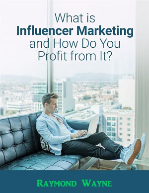 What Is Influencer Marketing and How Do You Profit from It