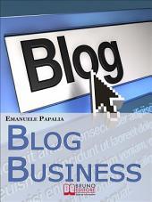 Blog Business. Come Creare un'Attività di Successo nell'Era del Web 2.0. (Ebook Italiano - Anteprima Gratis): Come Creare un'Attività di Successo nell'Era del Web 2.0