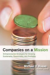 Companies on a Mission: Entrepreneurial Strategies for Growing Sustainably, Responsibly, and Profitably