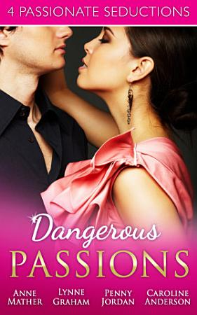 Dangerous Passions  Dangerous Sanctuary   The Heat Of Passion   Darker Side Of Desire   A Man Of Honour PDF
