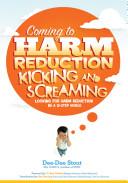 Coming to Harm Reduction Kicking   Screaming PDF