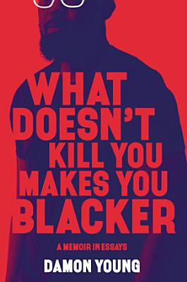 What Doesn t Kill You Makes You Blacker
