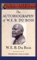 The Autobiography of W  E  B  Du Bois  the Oxford W  E  B  Du Bois  PDF