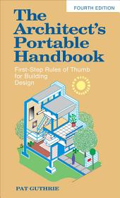 The Architect's Portable Handbook: First-Step Rules of Thumb for Building Design 4/e: Edition 4