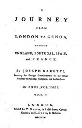 A Journey from London to Genoa,: Through England, Portugal, Spain, and France, Volume 1