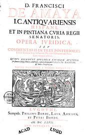 Francisci de Amaya opera juridica, seu commentarii in tres posteriores libros codicis imp. Justiniani, necnon observationes juris nunc noviter additae