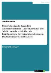 Unterrichtsstunde: Jugend im Nationalsozialismus - Die Schülerinnen und Schüler tauschen sich über die Erziehungsziele des Nationalsozialismus im Deutschen Reich aus (9. Klasse)