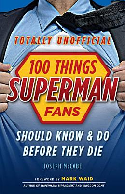 100 Things Superman Fans Should Know   Do Before They Die PDF