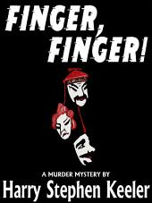 Finger, Finger!: A Classic Murder Mystery