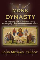 Monk Dynasty: An Engaging Look At Monastic History for Everyday Christians