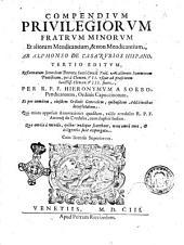 Compendium privilegiorum fratrum minorum et aliorum mendicantium, et non mendicantium ab Alphonso de Casarubios Hispano