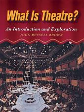 What is Theatre?: An Introduction and Exploration