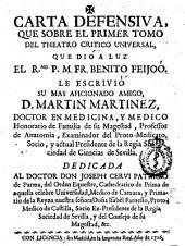 Carta defensiva, que sobre el primer tomo del Theatro critico universal, que diò a luz ... Fr. Benito Feijoò la escriviò su mas aficionado amigo, D. Martin Martinez ...