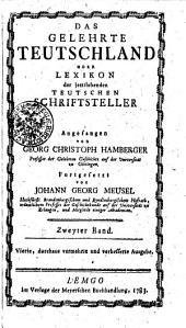 Das gelehrte Teutschland oder Lexikon der jetztlebenden Teutschen Schriftsteller: Zweyter Band, Band 2