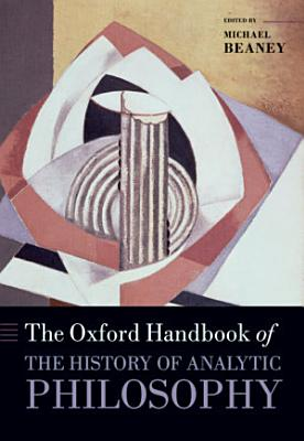 The Oxford Handbook of The History of Analytic Philosophy PDF