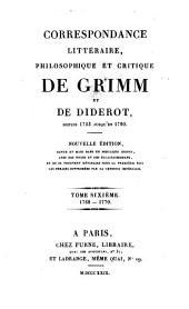 Correspondance littéraire, philosophique et critique de Grimm et de Diderot, depuis 1753 jusqu'en 1790: Volume6