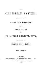 The Christian system, in reference to the union of Christians and a restoration of primitive Christianity, as pleaded in the current reformation