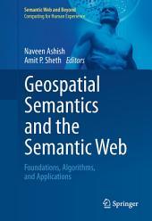 Geospatial Semantics and the Semantic Web: Foundations, Algorithms, and Applications