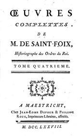 Oeuvres complettes [sic.] de m. de Saint-Foix: historiographe des Ordres du roi, Volume4