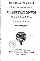 Nicolai Tvlpii Amstelredamensis Observationvm medicarvm. Libri tres : Cum aeneis figuris